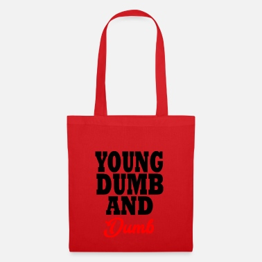 Dumb young dumb and dumb - Tote Bag