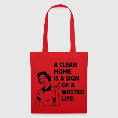 a clean home is a sign of a  life - Tygväska