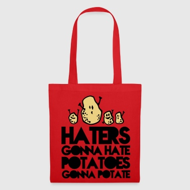 haters gonna hate potatoes gonna potate - Tote Bag