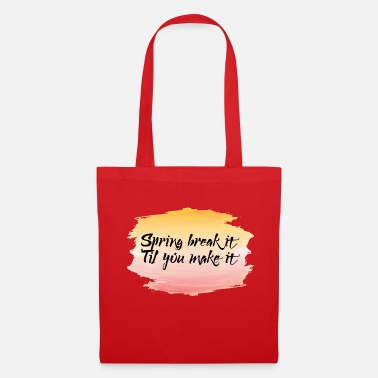 Spring Break Spring Break / Spring Break: Spring Break it'til - Tote Bag