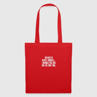 No need to repeat themselves, ignored - Tote Bag