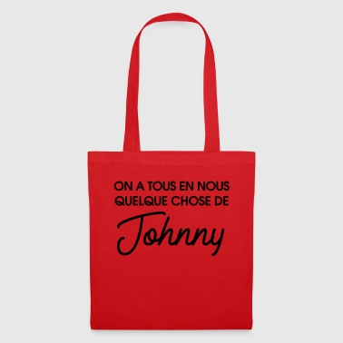 On a tous en nous quelque chose de Johnny - Tote Bag