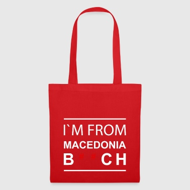 I`m from Macedonia B ** ch - Tote Bag