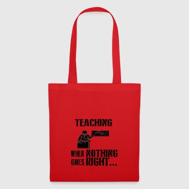 If everything goes wrong teacher - Tote Bag
