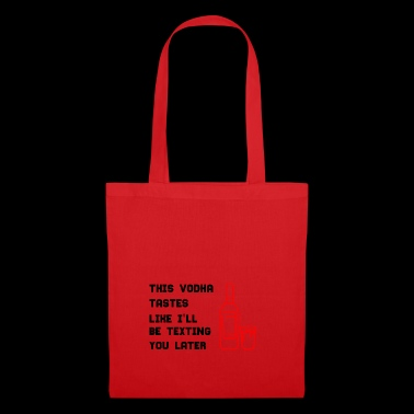 This vodka tastes like I'll be texting you later! - Tote Bag