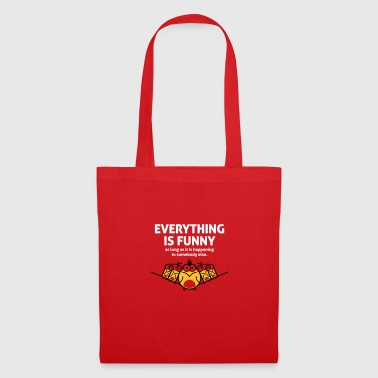 Everything Is Funny As Long As It Happens To Other - Tote Bag