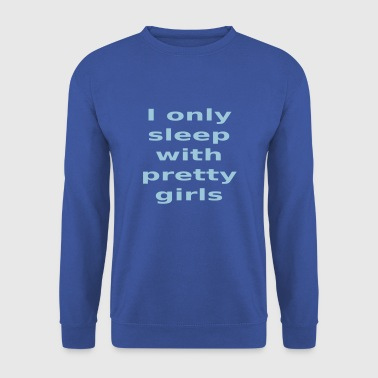 I only sleep with pretty girls - Sudadera hombre
