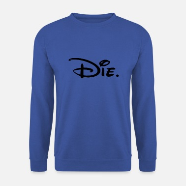 Die Die - Men's Sweatshirt
