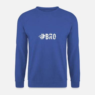 Bro #Bro - Sweat-shirt Homme