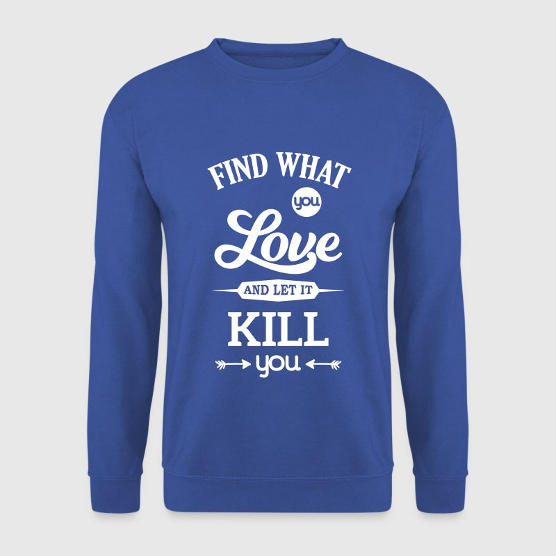 what you love let kill you Liebe Leidenschaft - Männer Pullover