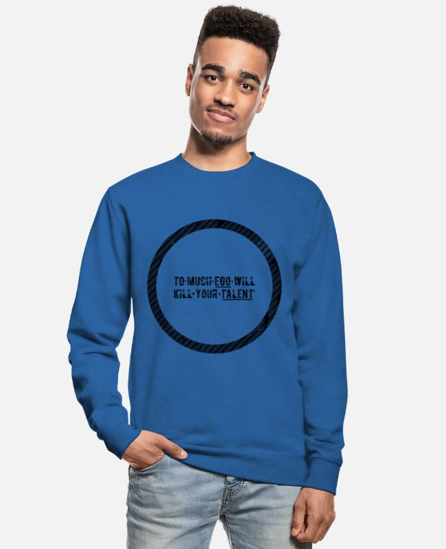 Selbstliebe Pullover & Hoodies - T-Shirt to much ego will kill your talent - Unisex Pullover Royalblau