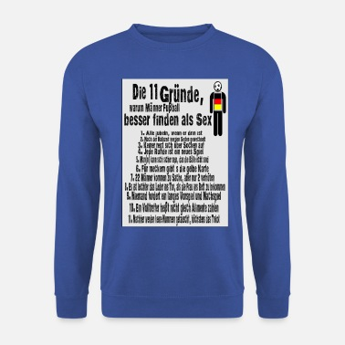 Football 11 reasons, football, better than sex, Germany - Unisex Sweatshirt
