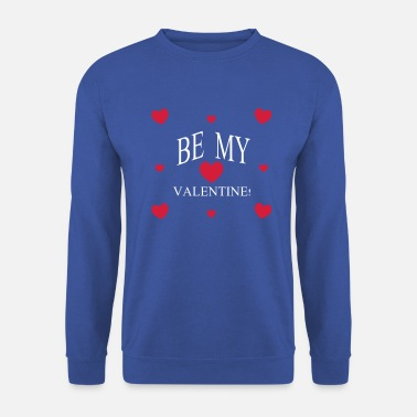Be My Valentine - Unisex Sweatshirt