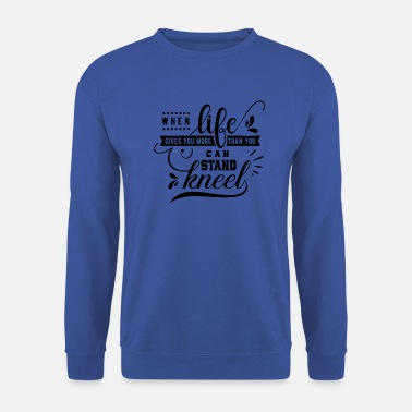 Life Force when life forces you to its knees - Men's Sweatshirt