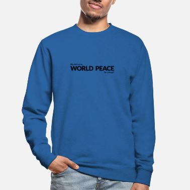 Why do we not try world peace for a change? - Unisex sweater