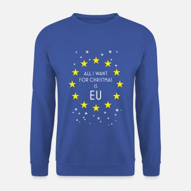 Ugly Brexit All I Want Is EU - Unisex Sweatshirt