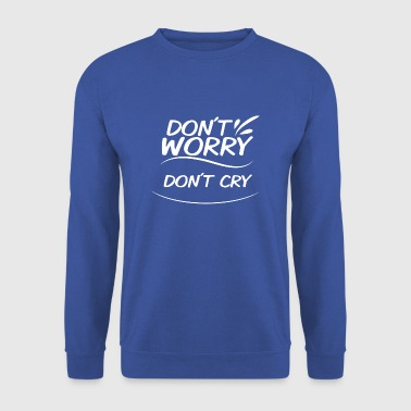 Don't Worry - Don't cry - Men's Sweatshirt
