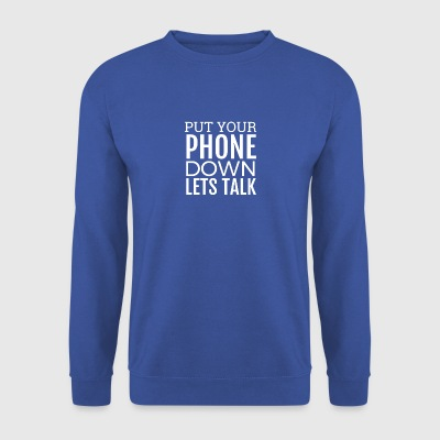 Put Your Phone Down Lets Talk T Shirt Gift - Men's Sweatshirt