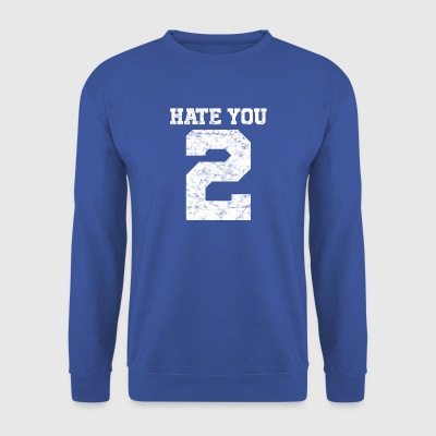 I hate you too | Hate you 2 - Men's Sweatshirt