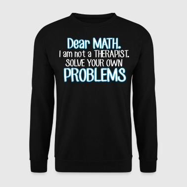 Dear math. I'm no therapist to solve your problems - Sweat-shirt Homme