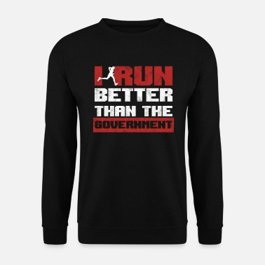 Funny I Run Better Than The Government Funny Running - Men's Sweatshirt