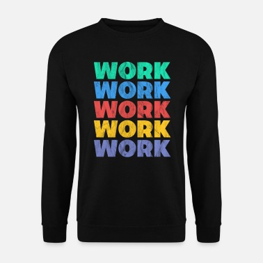 Travail Travail Travail Travail Travail - Sweat-shirt Homme
