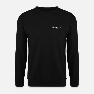 Gangsta Gangsta - Men's Sweatshirt