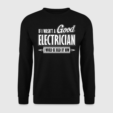 If I wasn't a good electrician, I would be dead - Miesten svetaripaita