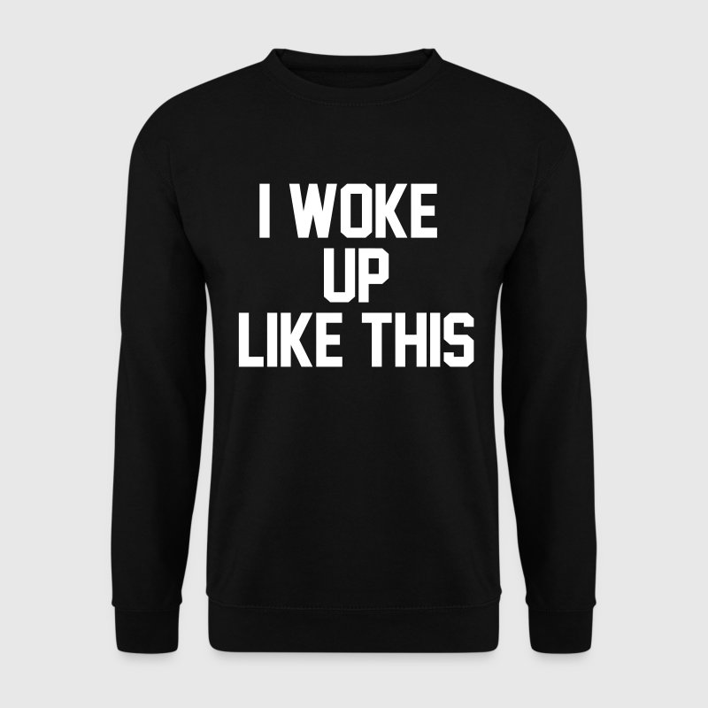 I woke up like this - Männer Pullover