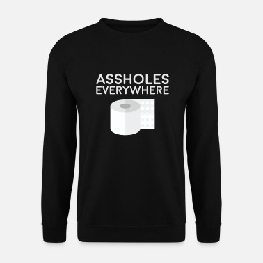 A ** holes everywhere - Sarcasm - Funny saying - Men's Sweatshirt