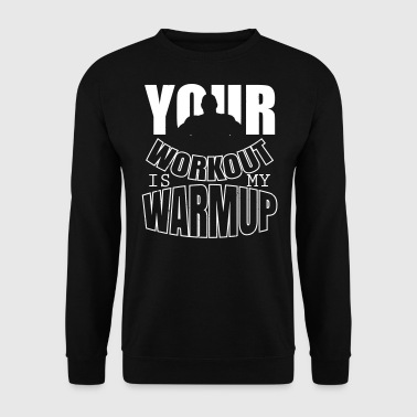 Your workout is my warmup - Bodybuiling - Männer Pullover