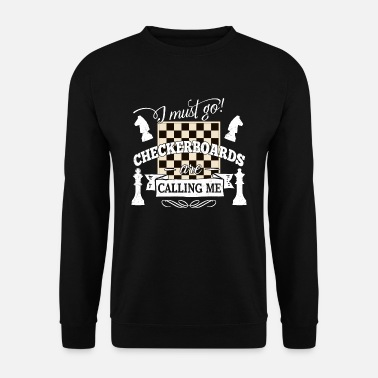 Checkerboard i must go checkerboards are calling me - Schach - Männer Pullover