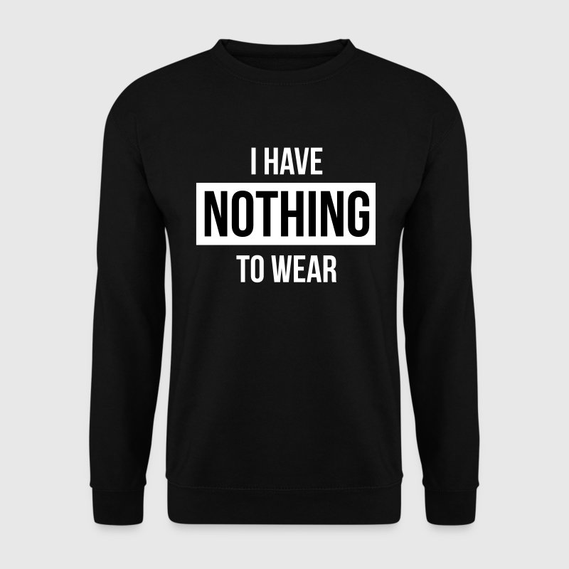 I have nothing to wear - Sweat-shirt Homme