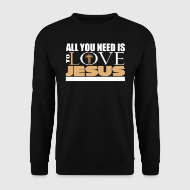 All you need is to love Jesus Christ - Sweat-shirt Homme