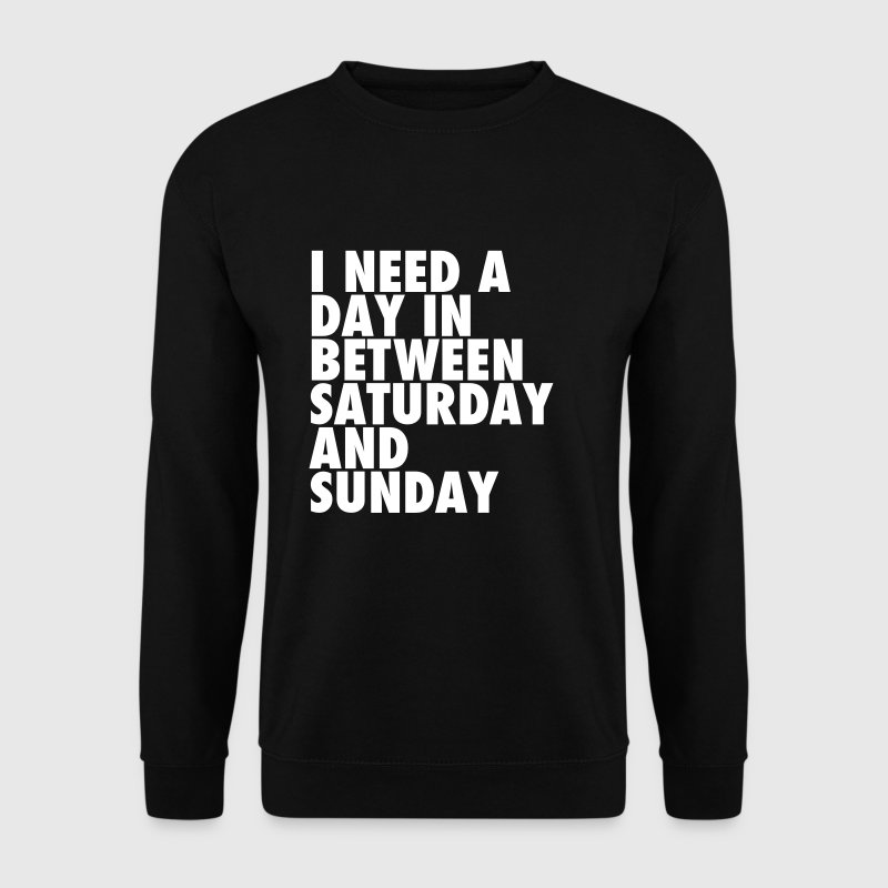 I need a day in between saturday and sunday - Männer Pullover