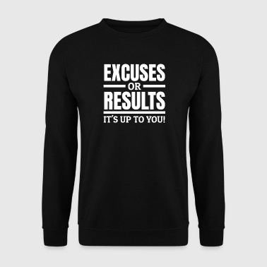 Excuses or Results Motivation Quote Entrepreneurs - Men's Sweatshirt