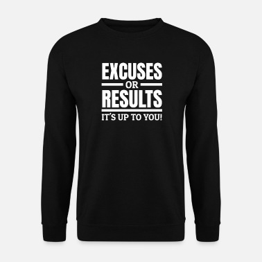 Excuses ou Résultats Citation Motivation Entrepreneurs - Sweat-shirt Homme