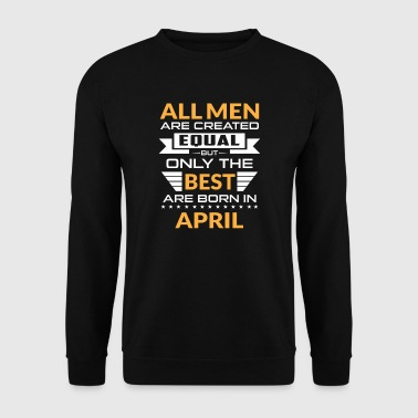 Men created equal the best are born in april - Bluza męska