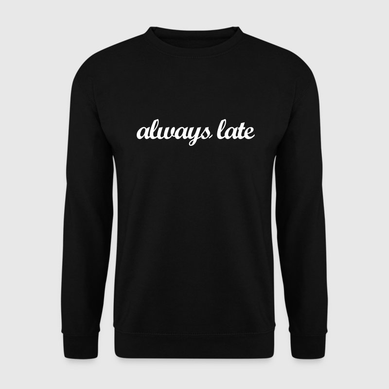 always late - Mannen sweater