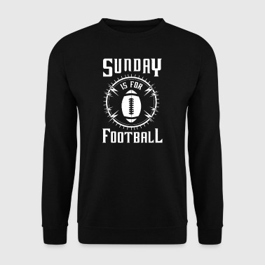 Sunday is for Football - awesome sports fandom - Men's Sweatshirt