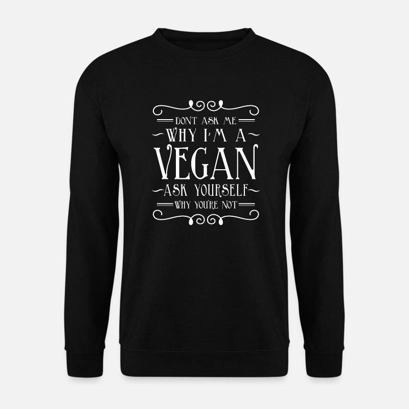Vegan Sweaters - Don't ask me why i'm a Vegan ask yourself why not - Mannen sweater zwart