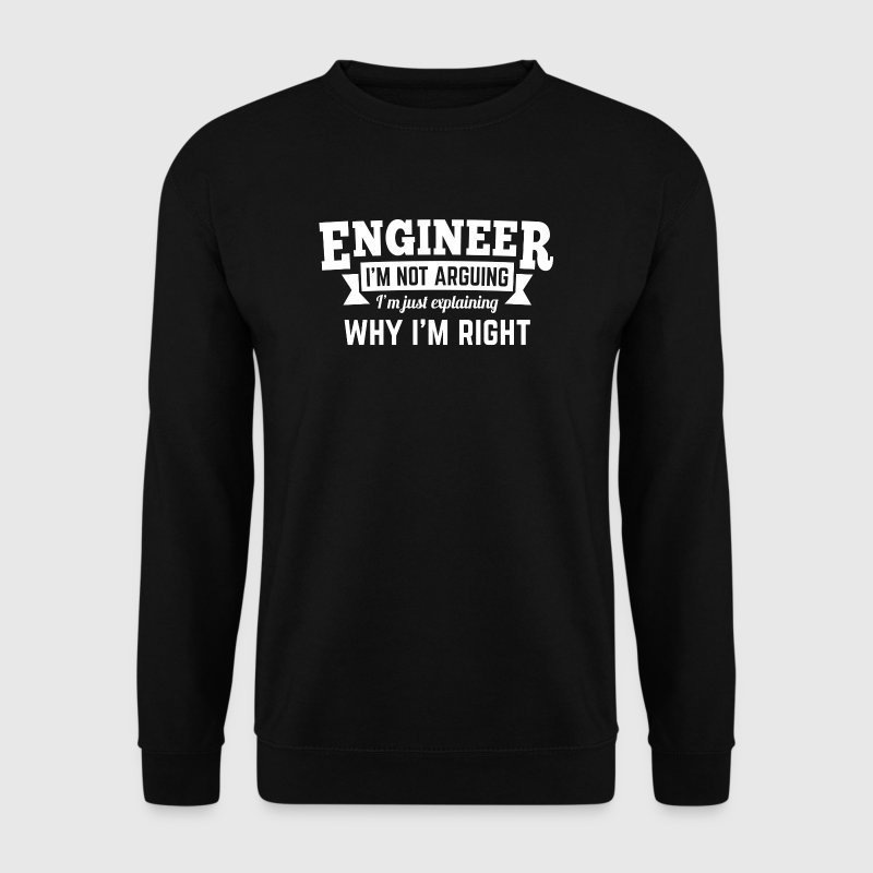 Engineer i'm not arguing why i'm right - Sweat-shirt Homme