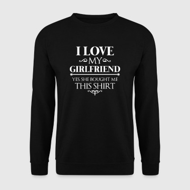 I love my girlfriend yes she bought me this shirt - Mannen sweater