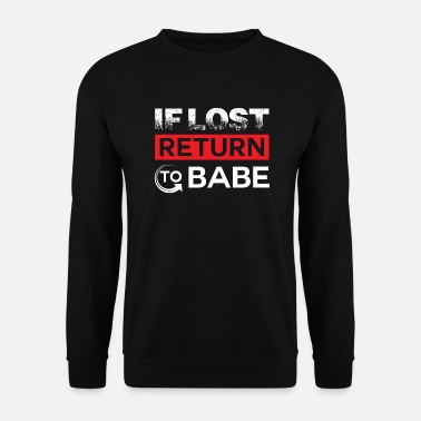 Boyfriend Girlfriend If lost return to Babe - girlfriend & boyfriend - Men's Sweatshirt