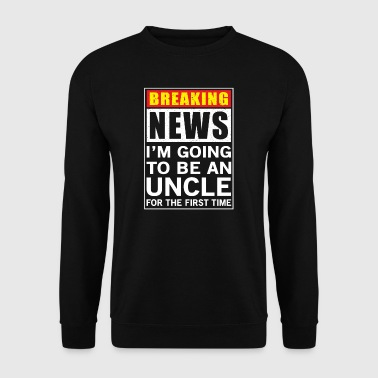 Breaking News I'm going to be an Uncle - Sweat-shirt Homme