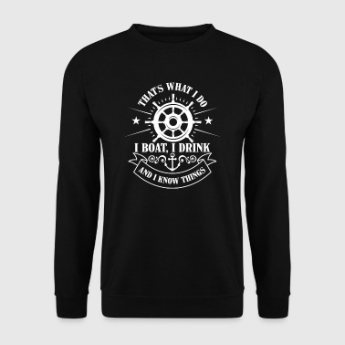 That's what i do, boat, drink and know things - Men's Sweatshirt