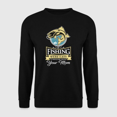 If fishing were easy it would be called your mom - Sweat-shirt Homme