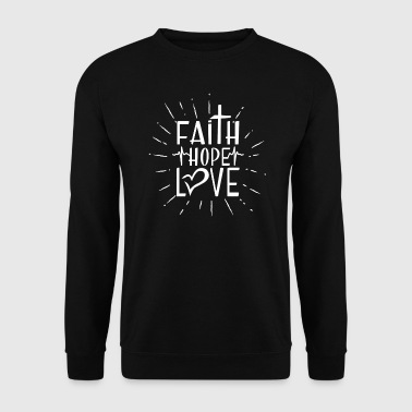 Faith Hope Love - encouraging & heartening - Men's Sweatshirt