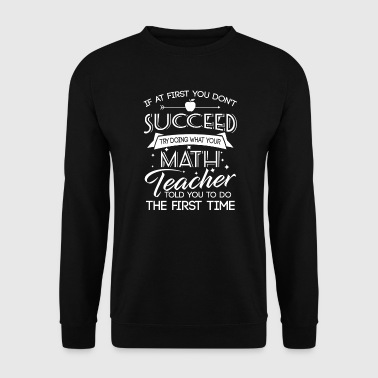 Dont succeed try doing what your Math teacher told - Miesten svetaripaita