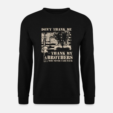 Thank my brothers who never came back proud USA - Men's Sweatshirt